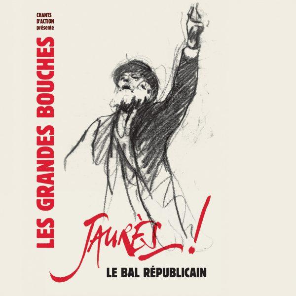 Album : Les Grandes Bouches – Jaurès ! Le bal républicain