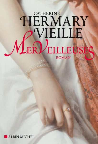 Merveilleuses – Catherine Hermary-Vieille : roman de femmes, femmes d'Histoire