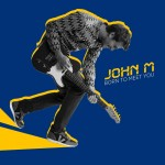 Album : John M – Born to meet you – 2015