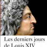 Les Derniers jours de Louis XIV : savoir mourir en roi