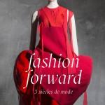 Fashion Forward : trois siècles de mode, trente ans de passion