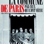 La Commune de Paris par ceux qui l'ont vécue : retour impartial sur 72 jours d'histoire sociale