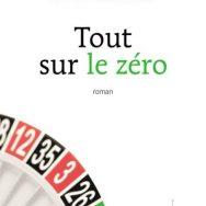 Roman / Tout sur le zéro: l'amour du jeu et du hasard