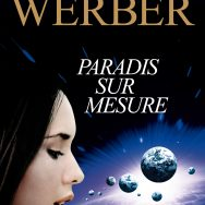 Paradis sur mesure: quand Bernard Werber scrute les probables dérives du futur ...