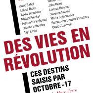 Des Vies en révolution: parce qu'Octobre 17 fut affaire d'humains