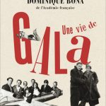 Une vie de Gala – Dominique Bona: Cherchez la femme!