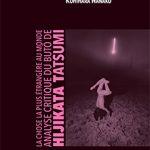 Nanako Kuhihara, La chose la plus étrangère au monde: le butô de Tatsumi Hijikata à la loupe