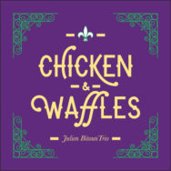 Album :  Julien Bitoun Trio - Chicken & Wafles - 2017