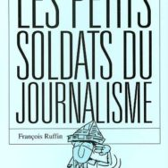 Les Petits soldats du journalisme : quand Ruffin pourfend la machine médiatique à la base !