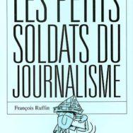 Les Petits soldats du journalisme: quand Ruffin pourfend la machine médiatique à la base!