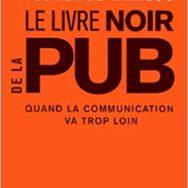 Le Livre noir de la pub: quand la communication d'hier explique les dérives d'aujourd'hui?