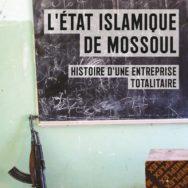 L'État islamique de Mossoul: quand Hélène Sallon dissèque les rouages d'une entreprise totalitaire ...