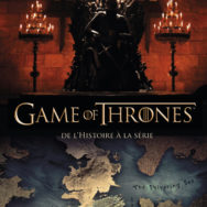 Game of Thrones - De l'Histoire à la série: la somme de notre patrimoine historique?