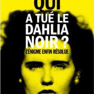 Qui a tué le Dahlia Noir?: Stéphane Bourgoin démonte le mythe d'Elizabeth Short