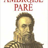 Ambroise Paré: à la mémoire du premier urgentiste de France