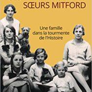 Ces Extravagantes soeurs Mitford: six femmes face à l'Histoire