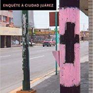 """La ville qui tue les femmes – Enquête à Ciudad Juarez … """"capitale mondiale du féminicide"""""""