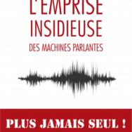 """""""L'emprise insidieuse des machines parlantes. Plus jamais seul"""" - Serge Tisseron : en route vers le """"capitalisme affectif"""" ?"""