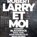 Larry et moi: quand Denis Robert met le nez dans la nébuleuse Blackrock …
