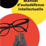 Manuel d'autodéfense intellectuelle: un outil de musculation cérébrale indispensable