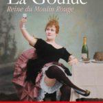 La Goulue – Reine du Moulin Rouge: une biographie haute en couleurs
